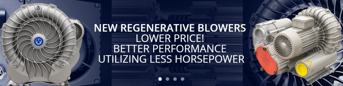 New Regen Blower Models! Lower price, better performance, utilizing less horsepower.